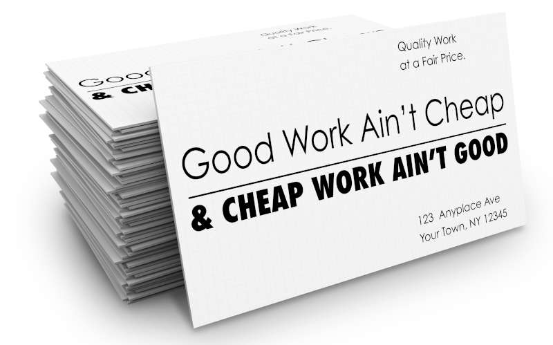 Good work aint cheap and cheap work aint good