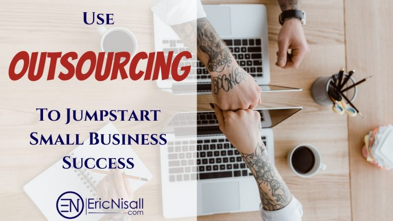 Use Outsourcing To Jumpstart Small Business Success