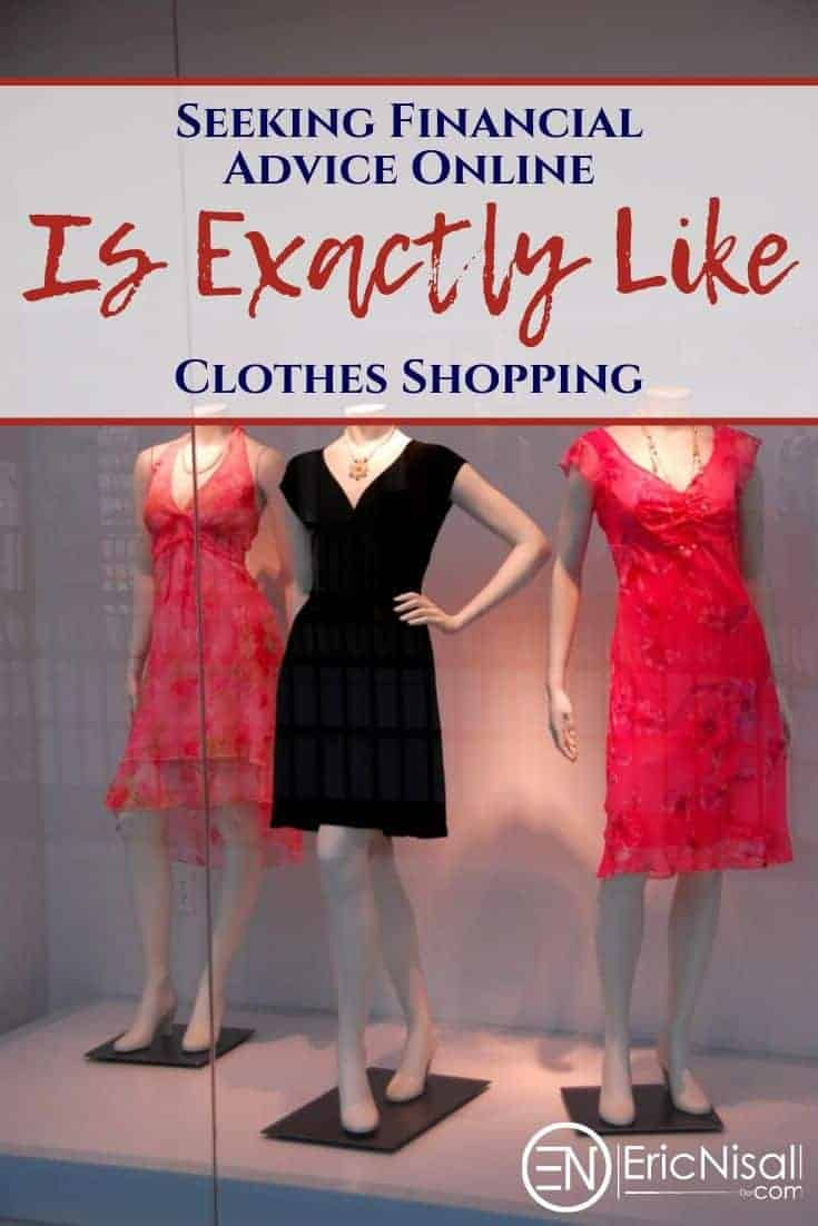 Online advice about money can be a crap-shoot. It's just like shopping for clothes, actually--what looks good on a screen can look differently or may not fit in real life. Not everything you read will fit your situation perfectly without some tailoring. #clothes #clothing #personalfinance #moneyadvice #shopping #savingmoney via @ericnisall