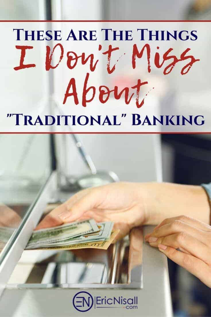 "I've eliminated most of the trappings of ""traditional"" banking. And you know what? I honestly don't miss it. Here are the things I hated the most and miss the least about retail banking. #banking #smallbusiness #entrepreneurship #personalfinance #money #mobilebanking via @ericnisall"