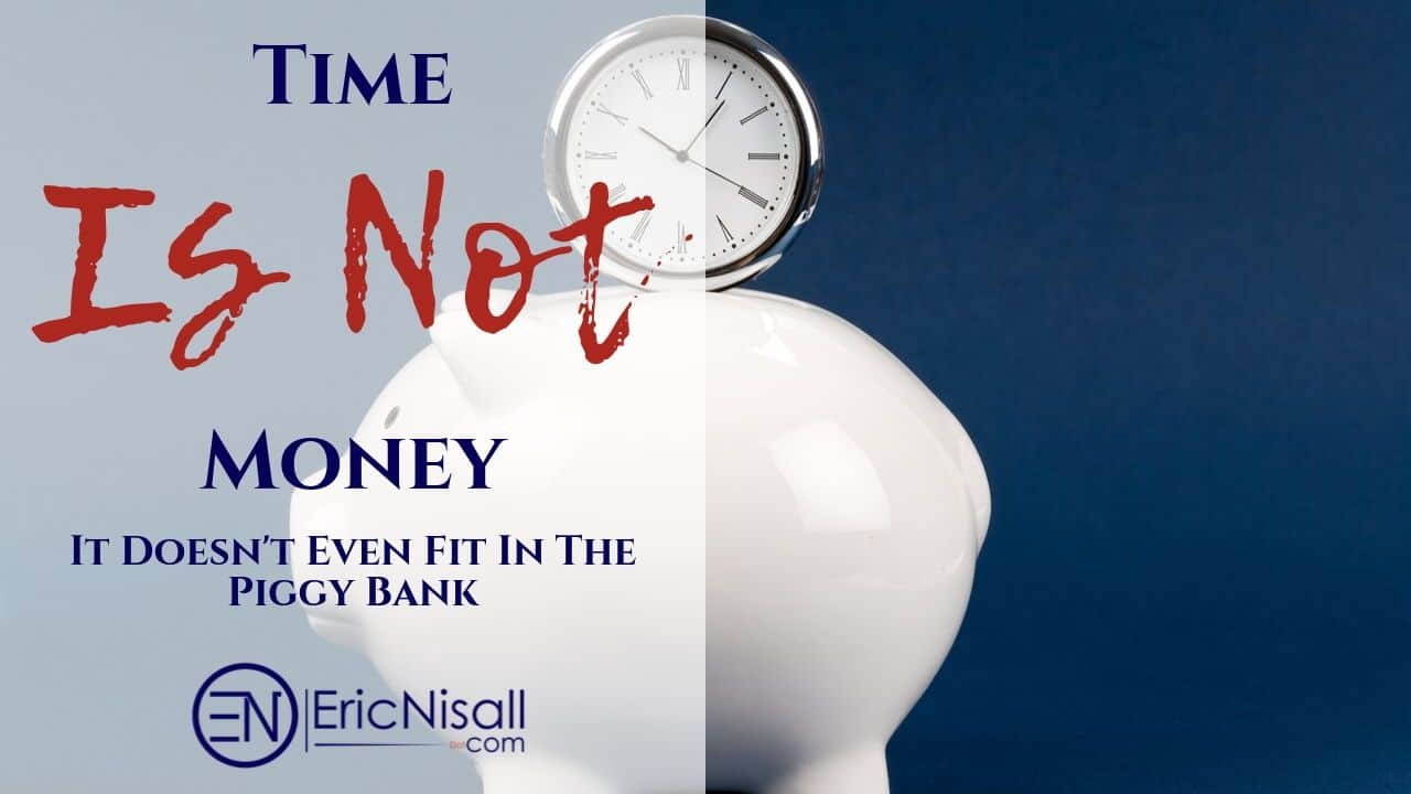 No, Time Certainly Is NOT Money!